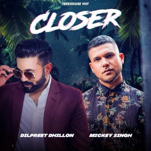 Closer Dilpreet Dhillon, Mickey Singh Mp3 Song Download
