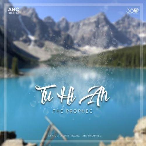 Tu Hi Ah The Prophec Mp3 Song Download