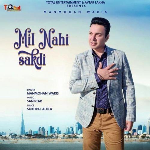 Mil Nahi Sakdi Manmohan Waris Mp3 Song Download
