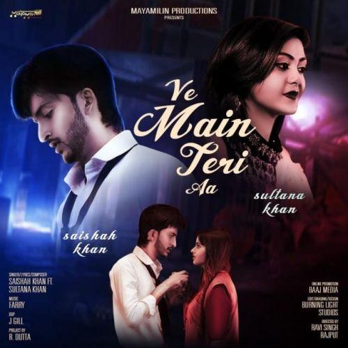Ve Main Teri Aa Sultana Khan, Saishah Khan Mp3 Song Download