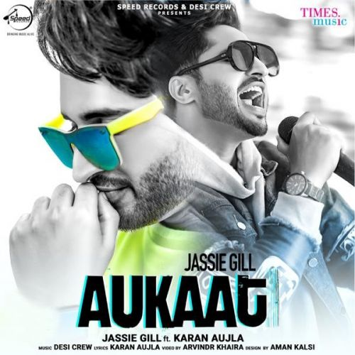 Aukaat Jassi Gill mp3 song download, Aukaat (Desi Crew Vol1) Jassi Gill full album mp3 song