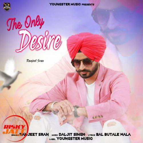 The Only Desire Ranjeet Sran Mp3 Song Download