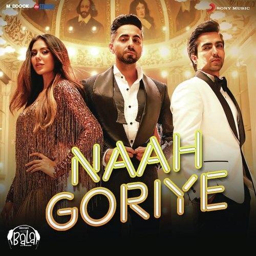 Naah Goriye (Bala) Harrdy Sandhu, Swasti Mehul Mp3 Song Download