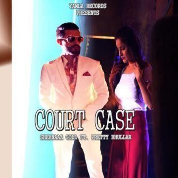 Court Case Pretty Bhullar, Shehnaz Gill Mp3 Song Download