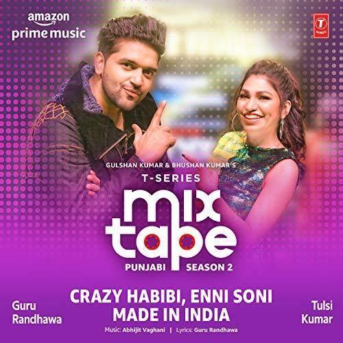 Crazy Habibi-Enni Soni-Made In India (T-Series Mixtape Punjabi Season 2) Tulsi Kumar, Guru Randhawa Mp3 Song Download