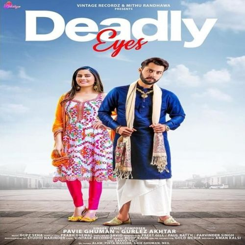 Deadly Eyes Pavie Ghuman, Gurlez Akhtar Mp3 Song Download