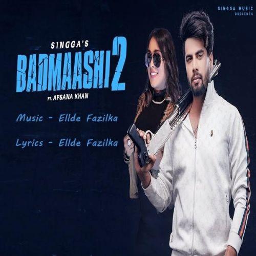 Badmaashi 2 Singga, Afsana Khan Mp3 Song Download