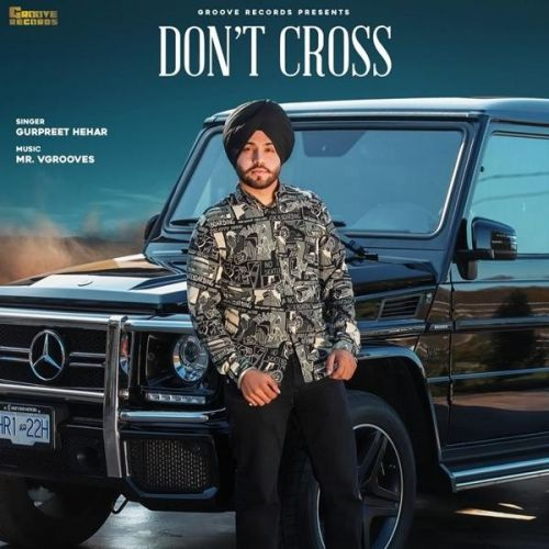 Dont Cross Gurpreet Hehar Mp3 Song Download