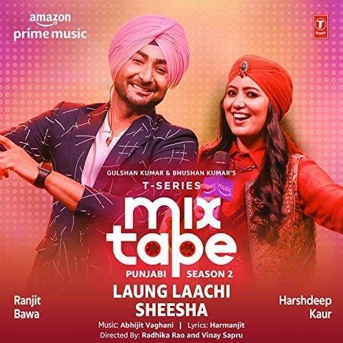 Laung Laachi-Sheesha (T-Series Mixtape Punjabi Season 2) Harshdeep Kaur, Ranjit Bawa Mp3 Song Download