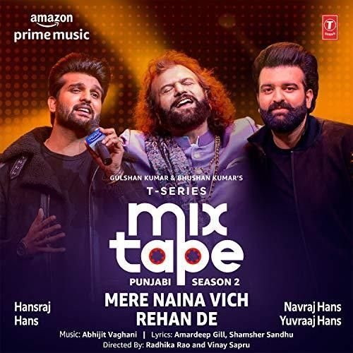 Mere Naina Vich-Rehan De (T-Series Mixtape Punjabi 2) Hans Raj Hans, Navraj Hans, Yuvraaj Hans Mp3 Song Download