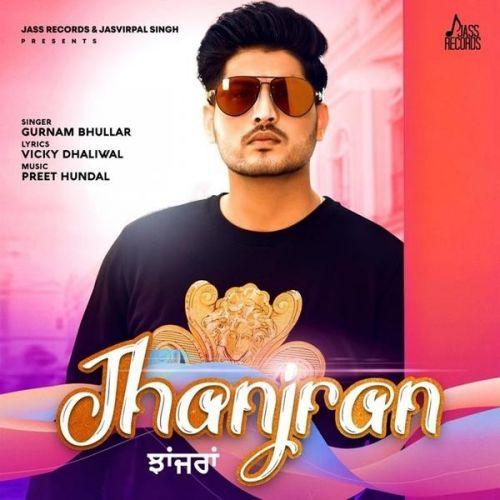 Jhanjran Gurnam Bhullar Mp3 Song Download