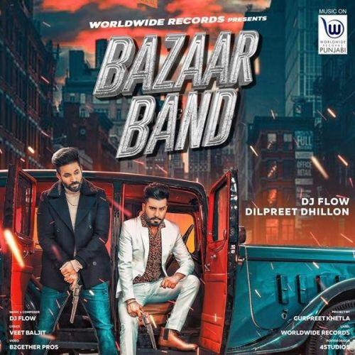 Bazaar Band DJ Flow, Dilpreet Dhillon Mp3 Song Download