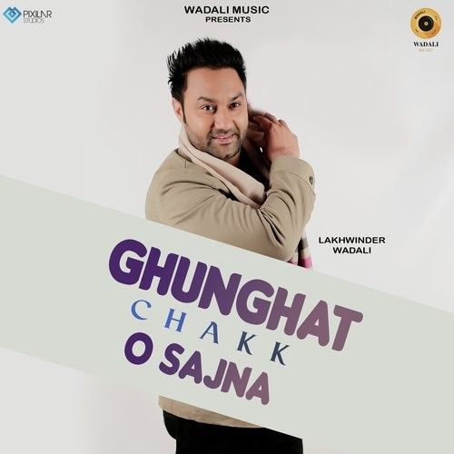 Ghunghat Chakk O Sajna Lakhwinder Wadali Mp3 Song Download
