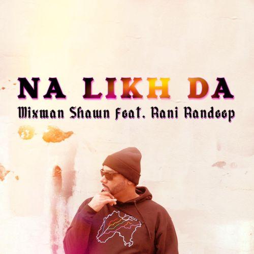 Na Likh Da Rani Randeep, Mixman Shawn Mp3 Song Download