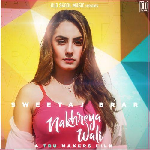 Nakhreya Wali Sweetaj Brar Mp3 Song Download