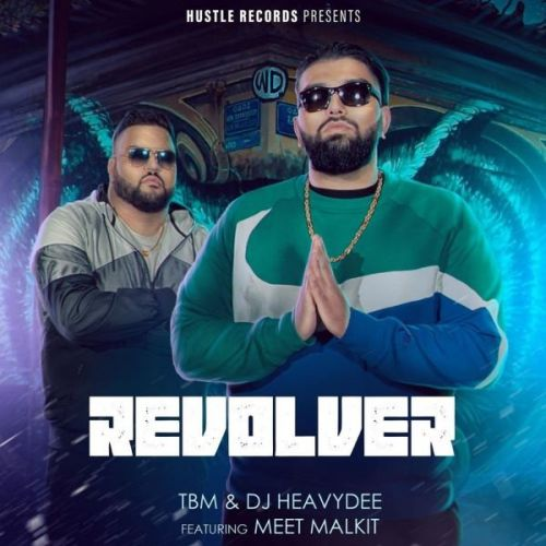 Revolver TBM, DJ HeavyDee, Meet Malkit Mp3 Song Download