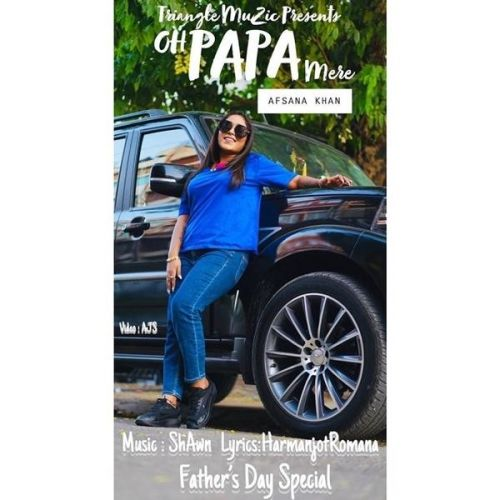 Oh Mere Papa Afsana Khan Mp3 Song Download