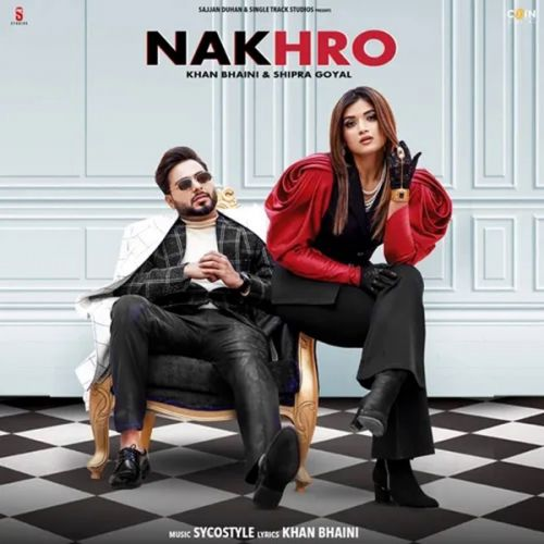 Nakhro Khan Bhaini, Shipra Goyal Mp3 Song Download