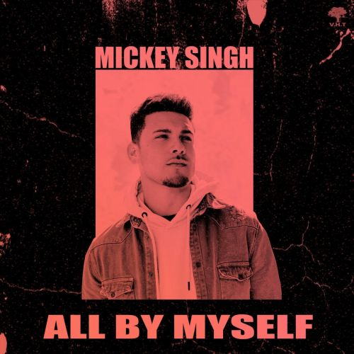 All By Myself Mickey Singh Mp3 Song Download