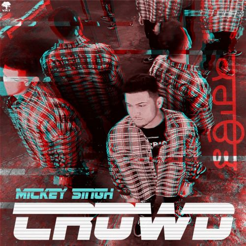 Crowd Mickey Singh Mp3 Song Download