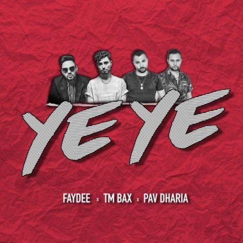 Ye Ye Faydee, TM Bax, Pav Dharia Mp3 Song Download