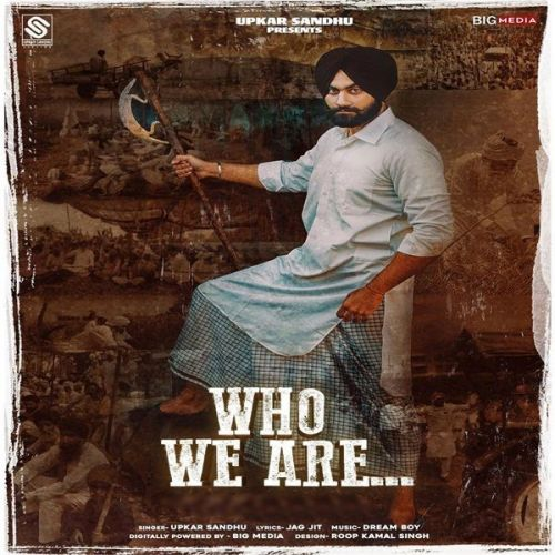 Who We Are Upkar Sandhu Mp3 Song Download