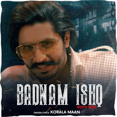 Badnam Ishq (Original) Korala Maan Mp3 Song Download