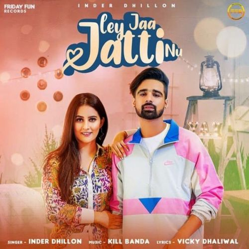 Ley Jaa Jatti Nu Inder Dhillon Mp3 Song Download