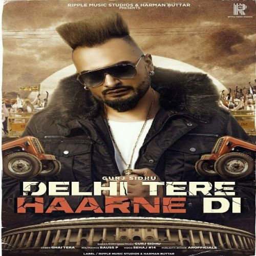 Delhi Tere Haarne Di Gurj Sidhu Mp3 Song Download