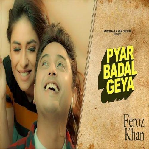 Pyar Badal Gya Feroz Khan Mp3 Song