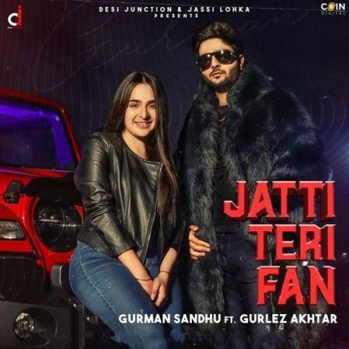 Jatti Teri Fan Gurman Sandhu, Gurlez Akhtar Mp3 Song