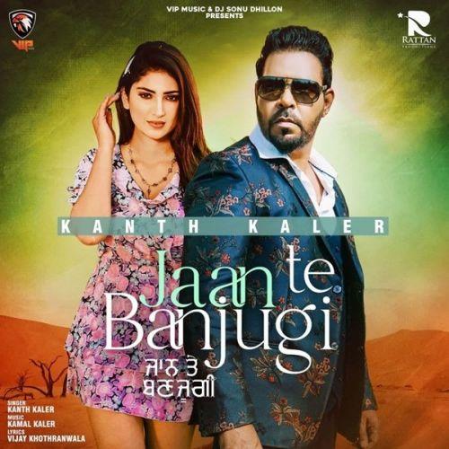 Jaan Te Banjugi Kanth Kaler Mp3 Song
