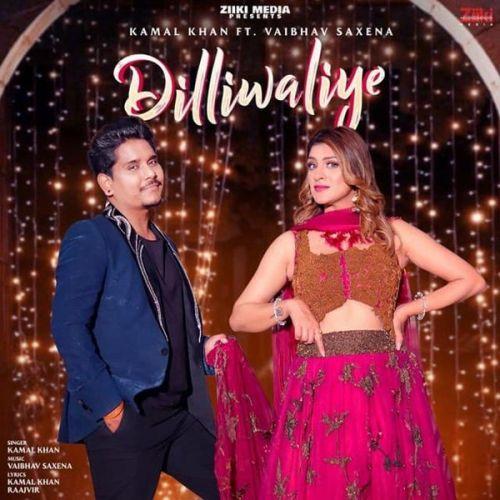 Dilliwaliye Kamal Khan, Vaibhav Saxena Mp3 Song