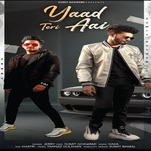 Yaad Teri Aai Sumit Goswami, Jerry mp3 song download, Yaad Teri Aai Sumit Goswami, Jerry full album mp3 song