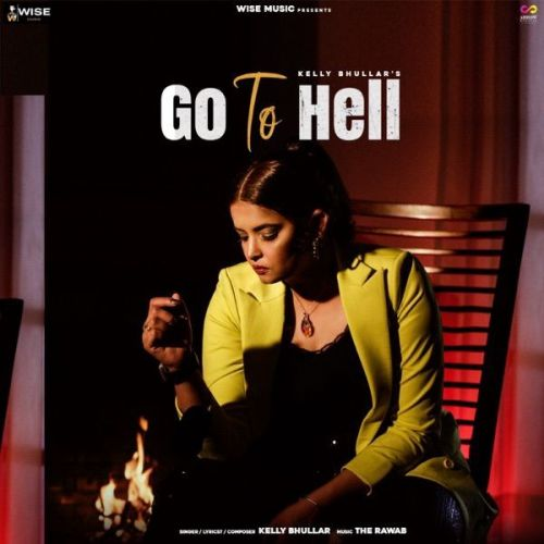Go to Hell Kelly Bhullar Mp3 Song Download