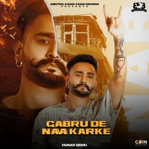 Gabru De Naa Karke Hunar Sidhu Mp3 Song Download