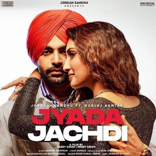 Jyada Jachdi Gurlej Akhtar, Jordan Sandhu Mp3 Song Download