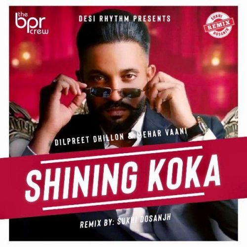 Shining Koka Remix Sukhi Dosanjh, Dilpreet Dhillon Mp3 Song Download