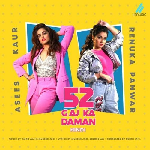 52 Gaj Ka Daman (Hindi) Asees Kaur, Renuka Panwar Mp3 Song Download