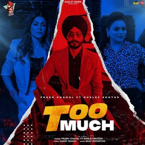 Too Much Gurlez Akhtar, Prabh Chahal Mp3 Song Download