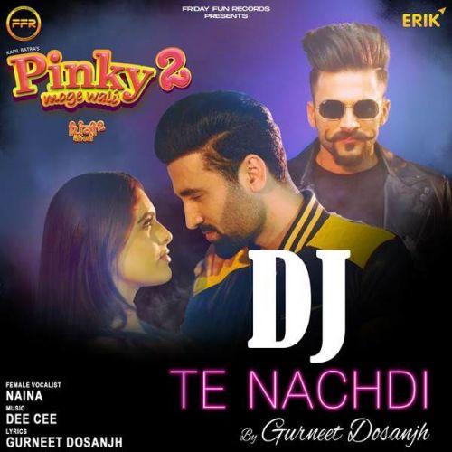 Dj Te Nachdi Gurneet Dosanjh, Naina Mp3 Song Download