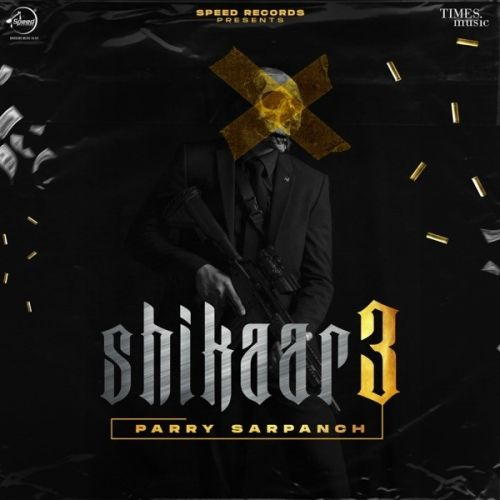 Shikaar 3 By Parry Sarpanch and Aman Jaluria full album mp3 free download