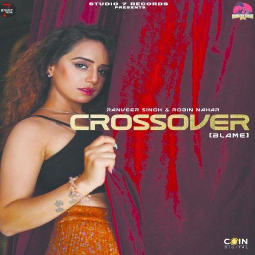 Crossover (Blame) Ranveer Singh, Robin Nahar Mp3 Song Download